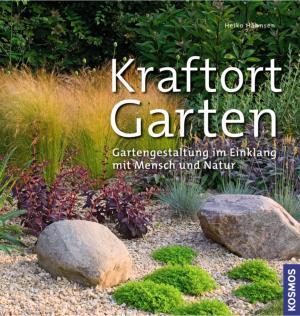 Buchtipp: Heiko Hähnsen   Kraftort Garten   Gartengestaltung Im Einklang  Mit Mensch Und Natur |
